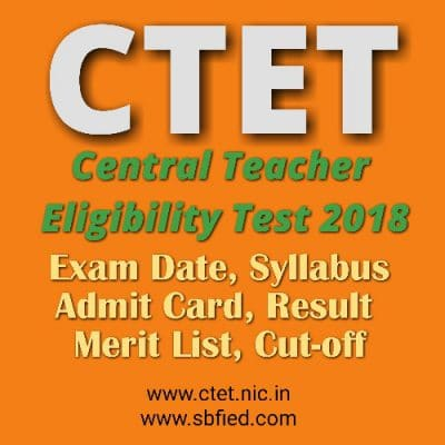 CTET 2018 EXAM DATE, ADMIT CARD, SYLLABUS,CUT OFF, Merit list and Previous Question Paper and Books